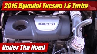 Under The Hood: 2016 Hyundai Tucson 1.6 Turbo